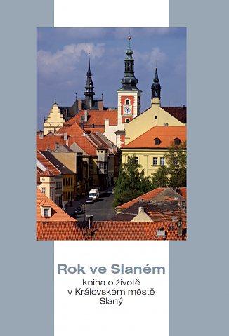 Rok ve Slaném. Kniha o životě v Královském městě Slaný.